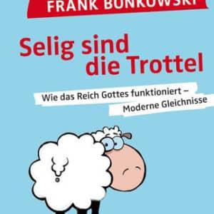 Frank Bonkowski Selig sind die Trottel!